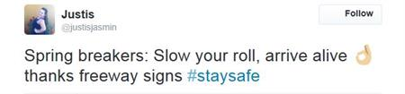 Justis tweets - Spring breakers: Slow your roll, arrive alive thanks freeway signs