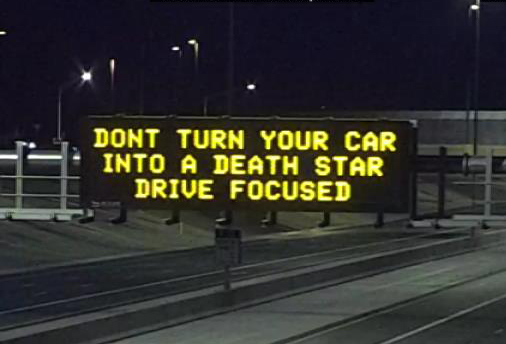 Dynamic Message Sign: Don't turn your car into a death star drive focused.