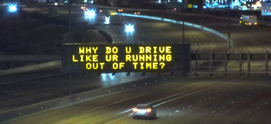 Dynamic Message Sign: Why do U Drive Like UR Running Out of Time?