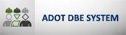 ADOT DBE System button (DBE = disadvantaged business enterprise)