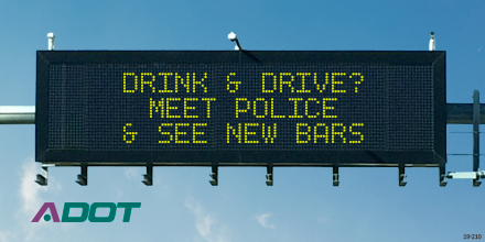 Dynamic Message Board: Drink & Drive?  Meet Police And See New Bars