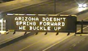 Dynamic Message Board: Arizona Doesn't Spring Forward, We Buckle Up