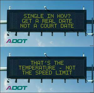 Dynamic Message Boards: Single in HOV? Get a Real Date Not a Court Date and That's the Temperature - Not the Speed Limit