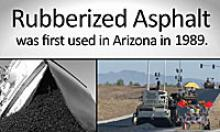 Rubberized Asphalt was first used in Arizona in 1989