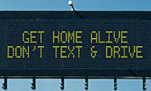 Dynamic Message Sign: Get home alive don't text and drive